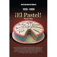 1920-2000 El Pastel! Parte DOS: En Un Solo Libro, Ocho Decadas del Narcotrafico En Mexico Con Declaraciones Ministeriales y Testimonios de Algunos de