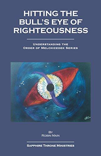 Hitting the Bull's Eye of Righteousness (Understanding the Order of Melchizedek Series)