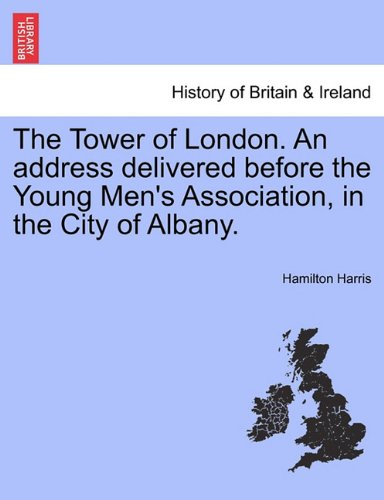 The Tower of London. An address delivered before the Young Men's Association, in the City of Albany. PDF