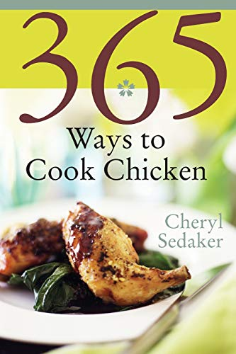 - 365 Ways to Cook Chicken: Simply the Best Chicken Recipes You'll Find Anywhere!