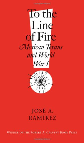 To the Line of Fire!: Mexican Texans and World War I (C. A. Brannen Series)