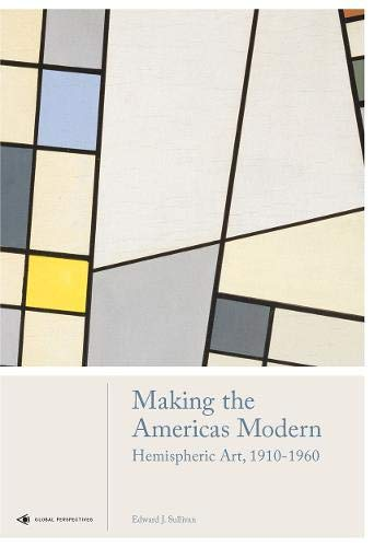 Image of Making the Americas Modern: Hemispheric Art 1910-1960 (Global Perspectives Art History)