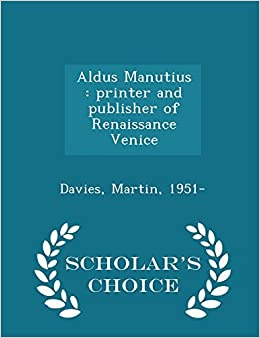 Aldus Manutius: printer and publisher of Renaissance Venice - Scholar's Choice Edition by Martin Davies (2015-02-14)