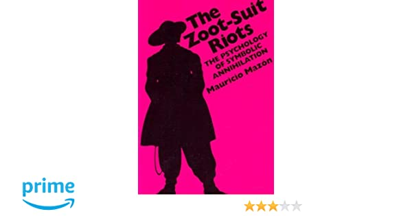 The Zoot Suit Riots The Psychology Of Symbolic Annihilation
