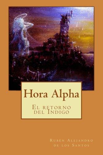 Hora Alpha: El Retorno Del Indigo (Spanish Edition) [Ruben Alejandro de los Santos] (Tapa Blanda)