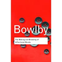 The Making and Breaking of Affectional Bonds (Routledge Classics)