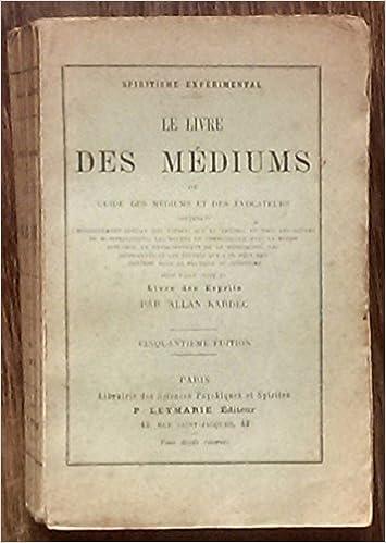 1a55f310c86aa9 Spiritisme expérimental. le livre des médiums ou guide des médiums et des  évocateurs.