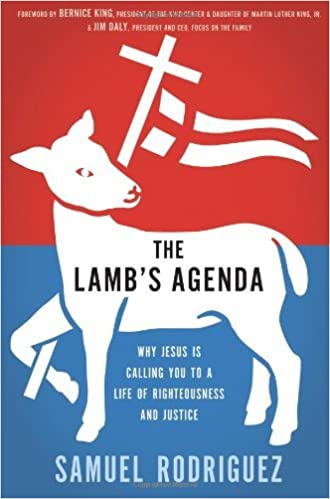 Book The Lamb's Agenda: Why Jesus Is Calling You to a Life of Righteousness and Justice by Samuel Rodriguez (2013-04-01)