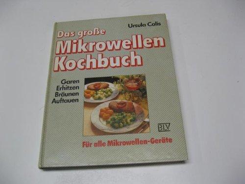Das grosse Mikrowellen-Kochbuch. Garen, Erhitzen, Bräunen, Auftauen. Für alle Mikrowellen-Geräte