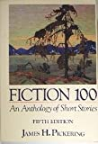 Fiction One Hundred : An Anthology of Short Stories, Pickering, James H., 0023955414