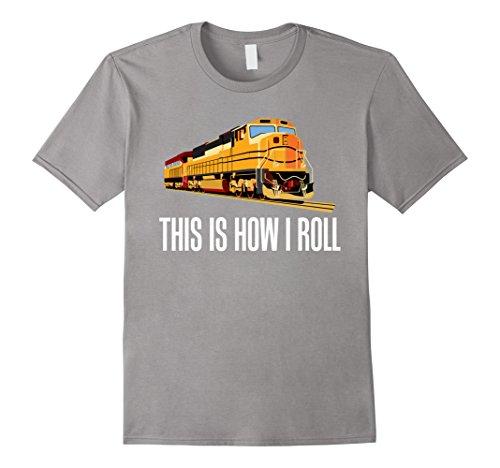 T-shirt Track Sayings (Mens This Is How I Roll Train On Track Railroad T-Shirt Medium Slate)