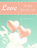 Love - Four Week Mini Bible Study (Becoming Press Mini Bible Studies)