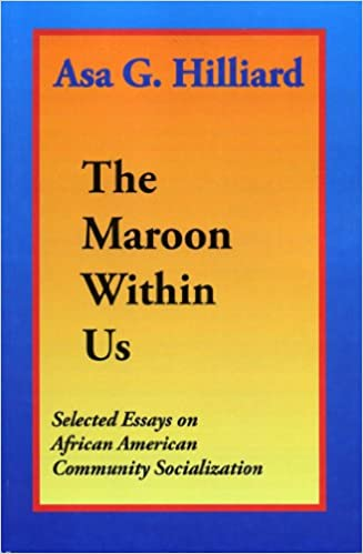 the maroon in us selected essays on african american  the maroon in us selected essays on african american community socialization asa g hilliard iii 9780933121843 com books