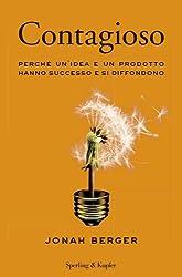 Contagioso: Perchè un'idea e un prodotto hanno successo e si diffondono (Italian Edition)