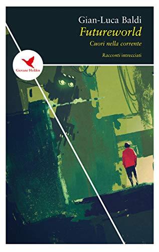 Futureworld: Cuori nella corrente (Italian Edition)