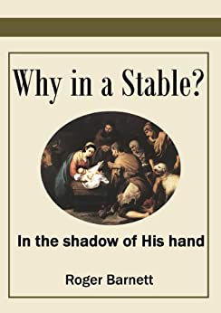 Why in a Stable?: In the shadow of His hand by [Barnett, Roger]