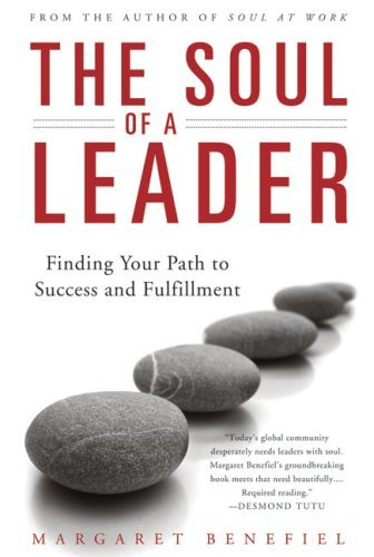 The Soul of A Leader: Finding Your Path to Success and...