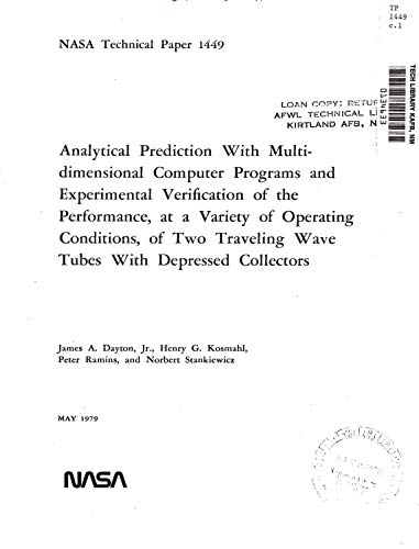 - Analytical prediction with multidimensional computer programs and experimental verification of the performance, at a variety of operating conditions, of ... traveling wave tubes with depressed collect