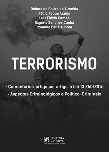 Terrorismo. Aspectos Criminológicos, Político-criminais e Comentários à Lei 13.260-2016