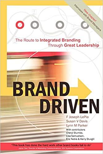 BRAND DRIVEN: The Route to Integrated Branding Through Great