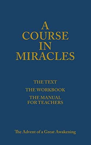 A Course in Miracles (The Text; The Workbook; The Manual for Teachers)