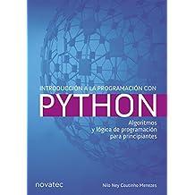 Introducción a la programación con Python: Algoritmos y lógica de programación para principiantes