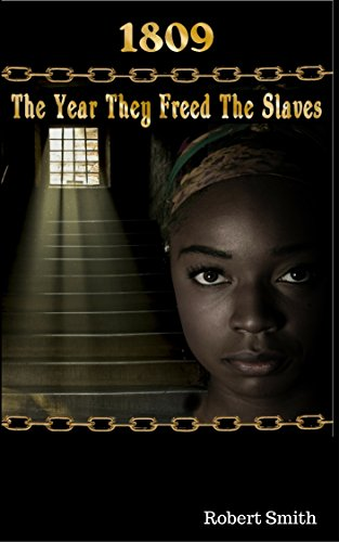 Book: 1809; The Year They Freed the Slaves by Jack Lourens