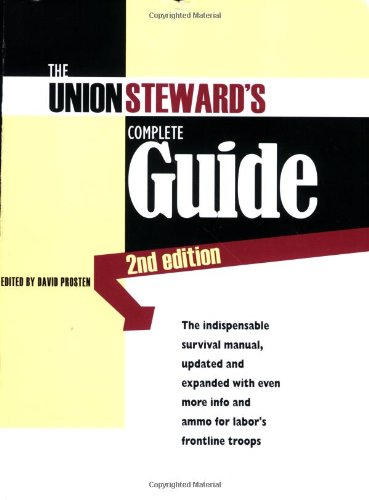 The Union Steward's Complete Guide: A Survival Guide, 2nd (Complete Union)