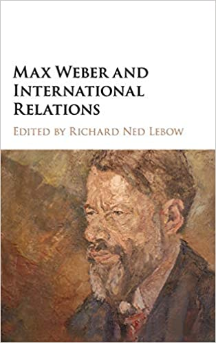 Max Weber and International Relations: Richard Ned Lebow
