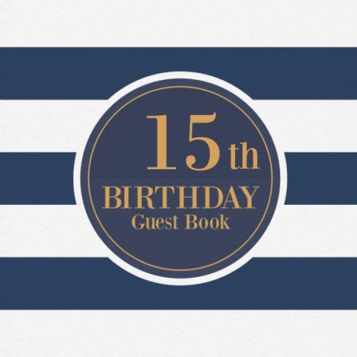 15th Birthday Guest Book: Guest Book For 15 yr Old Birthday Party -  Elegant Keepsake Memory Book For Party Guests to Leave Signatures, Notes and Wishes in - Stylish Navy Stripes Cover Design (Book Party Memory)