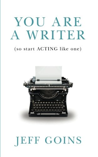you-are-a-writer-so-start-acting-like-one