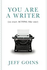 You Are a Writer (So Start Acting Like One) Paperback