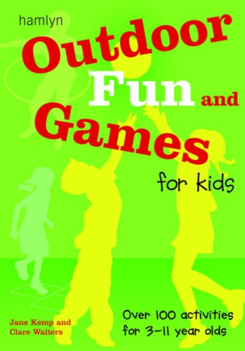 Download Outdoor Fun and Games for Kids: Over 100 Activities for 3 - 11 Year Olds PDF