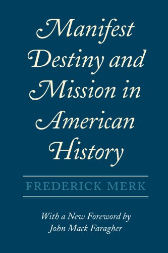 Manifest Destiny and Mission in American History: A Reinterpretation, With a New Foreword by John Mack Faragher