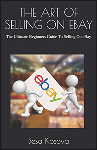 The Art Of Selling On Ebay The Ultimate Beginners Guide To Selling On Ebay Kosova Besa 9781078360425 Amazon Com Books