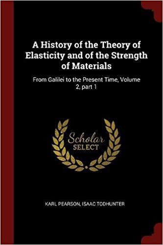 Book A History of the Theory of Elasticity and of the Strength of Materials: From Galilei to the Present Time, Volume 2, part 1