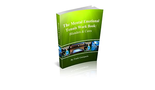 The Mental Emotional Tennis Work Book: Blunders and Cures
