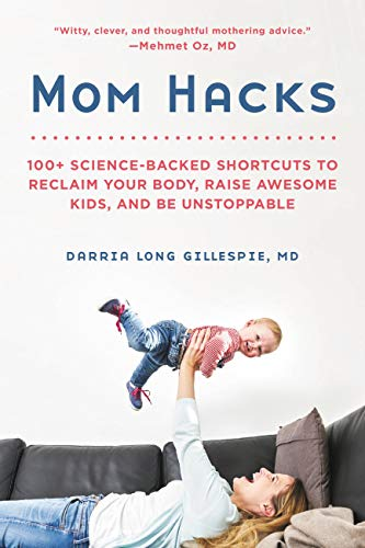Pdf Parenting Mom Hacks: 100+ Science-Backed Shortcuts to Reclaim Your Body, Raise Awesome Kids, and Be Unstoppable