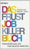Das Frustjobkillerbuch: Warum es egal ist, für wen Sie arbeiten Kitz, Volker und Tusch, Manuel