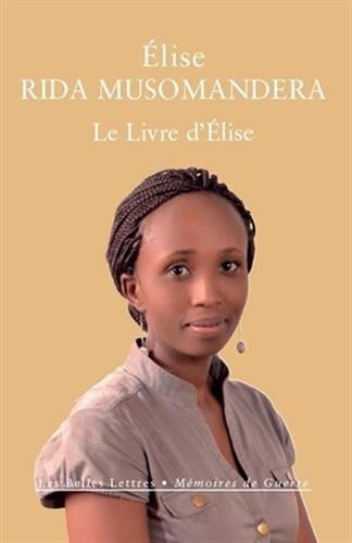 Le Livre d'Élise: Rwanda (1994-2014) Broché – 24 avril 2014 Élise Rida Musomandera Alexandre Dauge-Roth Anne Delyon Laure Coret