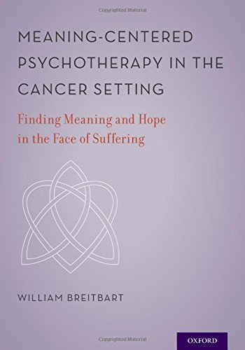 Meaning Centered Psychotherapy In The Cancer Setting  Finding Meaning And Hope In The Face Of Suffering