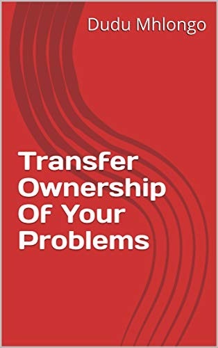Transfer Ownership Of Your Problems (Transfer Kindle Ownership)