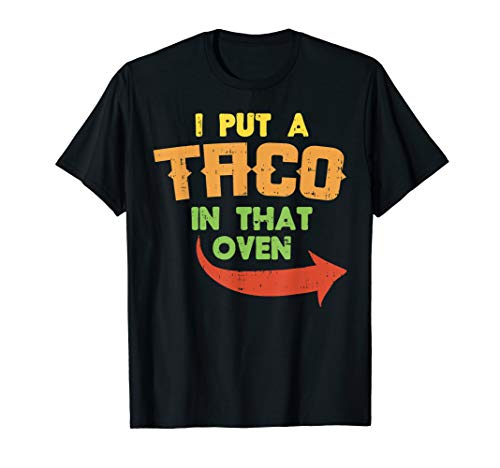 I Put A Taco In That Oven Pregnancy Men Cinco De Mayo Baby T-Shirt -