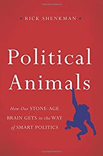 Book Cover: Political Animals: How Our Stone-Age Brain Gets in the Way of Smart Politics
