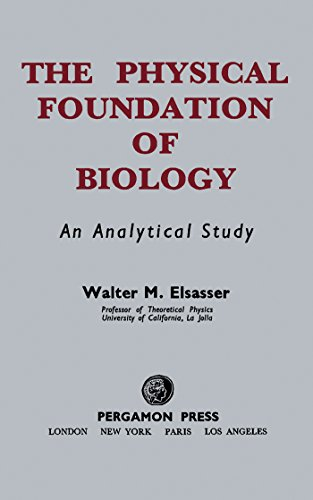The Physical Foundation of Biology: an Analytical Study, Walter M