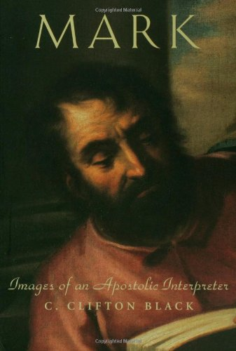 Mark: Images of an Apostolic Interpreter (Personalities of the New Testament Series)