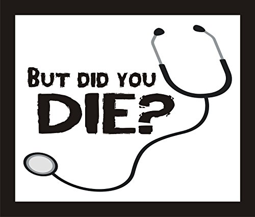 """RT794 But Did You Die? Nurse Doctor Funny Full Color Vinyl Decal 