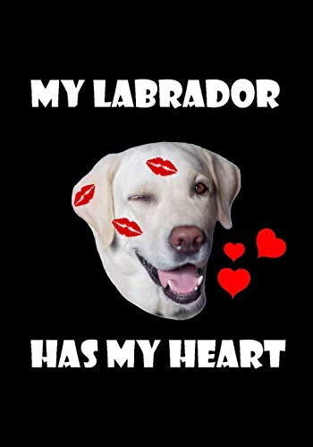 My Labrador Has My Heart: Blank Notebook, Journal - Funny Valentine's Day Gift for Dog Lovers