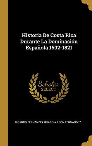 Historia De Costa Rica Durante La Dominación Española 1502-1821