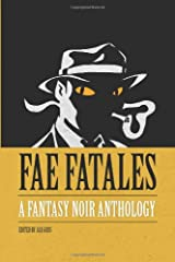 Fae Fatales: A Fantasy Noir Anthology: (Black and white edition) Paperback